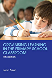Organising Learning in the Primary School Classroom (Teaching 5-13 Series)