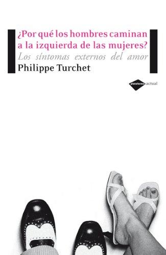¿Por qué los hombres caminan a la izquierda de las mujeres?: Los síntomas externos del amor (Plataforma actual) (Spanish Edition) PDF
