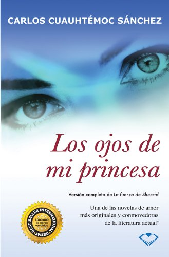 Amazon.com: Los ojos de mi princesa (Spanish Edition) eBook: Carlos Cuauhtémoc Sánchez: Kindle Store