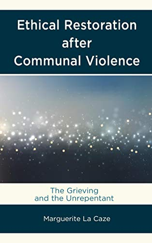 Ethical Restoration after Communal Violence: The Grieving and the Unrepentant (English Edition)
