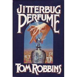 - Jitterbug Perfume By Tom Robbins