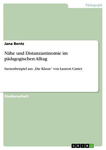"""Nähe und Distanzantinomie im pädagogischen Alltag: Szenenbeispiel aus """"Die Klasse"""" von Laurent Cantet (German Edition)"""