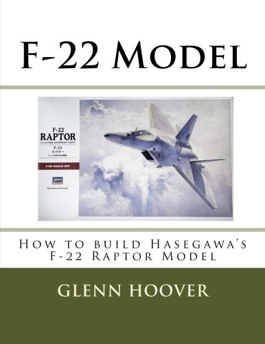 uild Hasegawa's F-22 Raptor Model (A Glenn Hoover Model Build Instruction Series) (Volume 10) ()