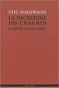 La dictature du chagrin et autres écrits amers (1945-1953) par Stig Dagerman