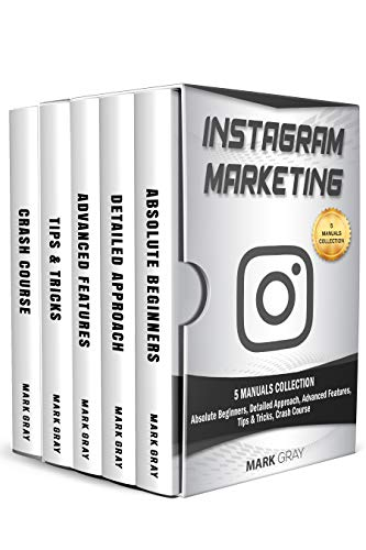 Instagram Marketing: 5 Manuals Collection (Absolute Beginners, Detailed Approach, Advanced Features, Tips & Tricks, Crash Course) (Instragram Marketing Book 6) (Ultimate Marketing Hacks)