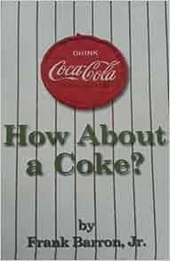 How About a Coke?: Frank Barron Jr.: 9781482393484: Amazon.com: Books