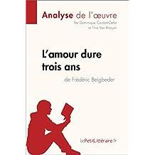 L'amour dure trois ans de Frédéric Beigbeder (Analyse de l'oeuvre): Comprendre la littérature avec lePetitLittéraire.fr (Fiche de lecture) (French Edition)