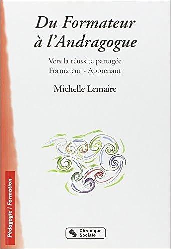 Lire en ligne Du Formateur à l'Andragogue : Vers la réussite partagée Formateur-Apprenant pdf ebook