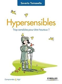 Hypersensibles : trop sensibles pour être heureux ?, Tomasella, Saverio