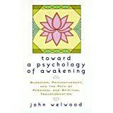 Toward a Psychology of Awakening: Buddhism, Psychotherapy, and the Path of Personal and Spiritual Transformation