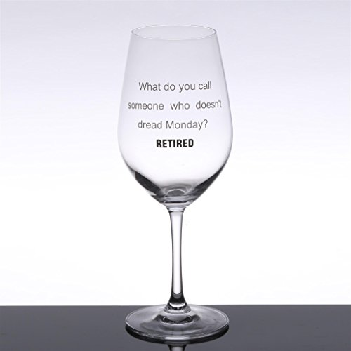 Retirement Gift Wine Glass By LC Spirits: Etched Glass With Funny Message –What Do You Call Someone Who Doesn't Dread Monday? RETIRED –Unique Stemmed Drinking Glass For Red, White And Rose Wine
