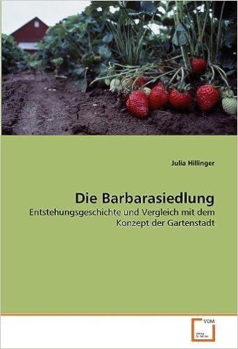 Book Die Barbarasiedlung: Entstehungsgeschichte und Vergleich mit dem Konzept der Gartenstadt (German Edition) by Hillinger, Julia (2010)