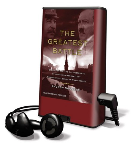 The Greatest Battle: Stalin, Hitler, and the Desperate Struggle for Moscow that Changed the Course of World War II, Library Edition