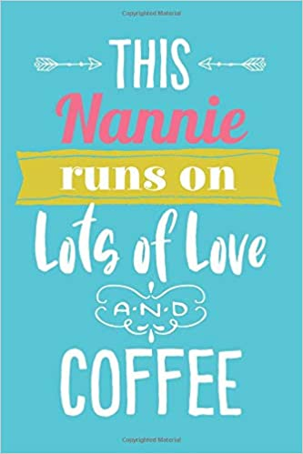Inspirational Quote 120 Pages Teal Blue with Pink Family Name and Funny This Nannie Runs On Lots of Love and Coffee: 6x9 Lined Personalized Writing Notebook Journal