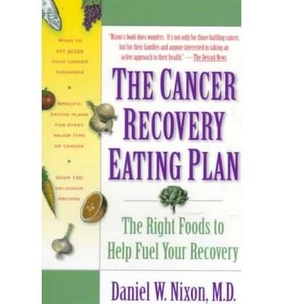 Plan Recovery Eating Cancer ([Cancer Recovery Eating Plan: The Right Foods to Aid Your Recovery] [Author: Nixon, Daniel W.] [March, 1996])