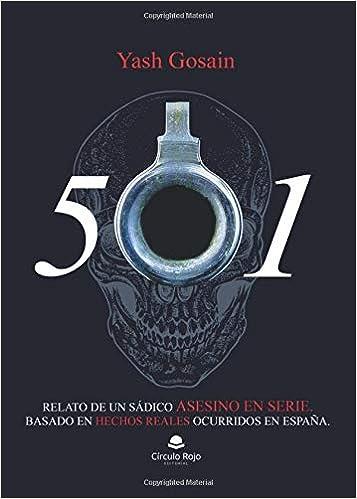 501: Relato de un sádico asesino en serie. Basado en hechos reales ocurridos en España: Amazon.es: YASH Paul GOSAIN: Libros