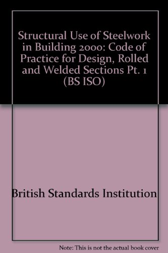 Structural Use of Steelwork in Building: Code of Practice for Design, Rolled and Welded Sections Pt. 1 (BS ISO)