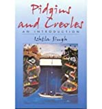 img - for [(Pidgins and Creoles: an Introduction)] [Author: Ishtla Singh] published on (October, 2000) book / textbook / text book