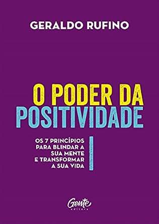 O poder da positividade: Os 7 princípios para blindar a