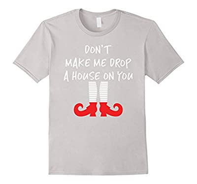 Don't Make Me Drop a House On You - Funny Witch T-Shirts