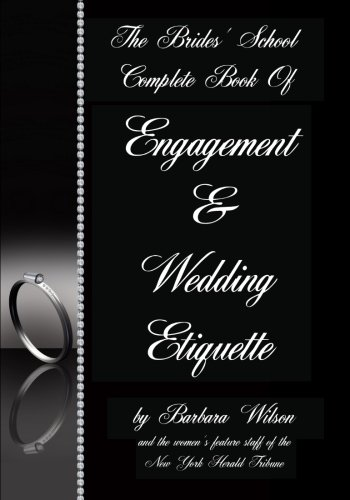 The Brides' School Complete Book Of Engagement And Wedding Etiquette by CreateSpace Independent Publishing Platform