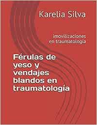 Férulas de yeso y vendajes blandos en traumatología: imovilizaciones en traumatología