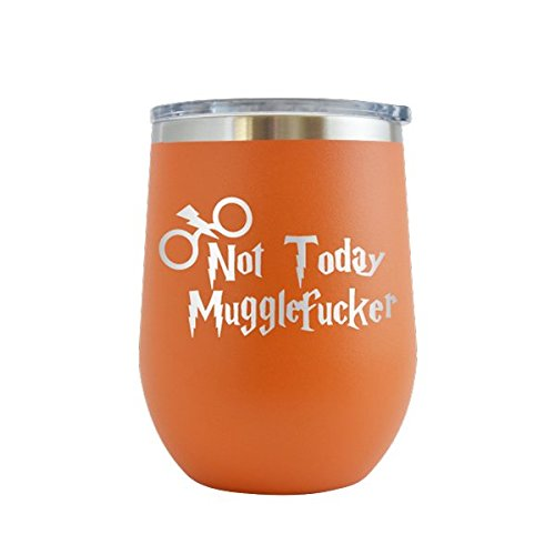 Not Today Muggle Fucker Engraved 12 ozs Wine Tumbler Cup Glass Etched - Funny Gifts Harry Potter for him for her (Orange - 12 oz)