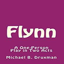 Flynn: A One-Person Play in Two Acts Audiobook by Michael B. Druxman Narrated by Sam Burns