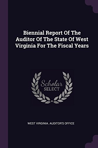 Biennial Report Of The Auditor Of The State Of West Virginia For The Fiscal Years