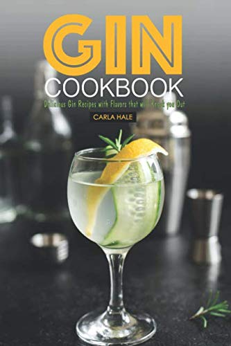 Gin Cookbook: Delicious Gin Recipes with Flavors that will Knock you Out]()
