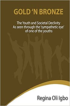 Gold 'N Bronze: The Youth and Societal Declivity as seen by the Sympathetic Eye of One of The Youth