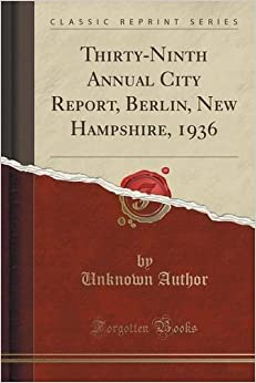 Thirty-Ninth Annual City Report, Berlin, New Hampshire, 1936 (Classic Reprint)