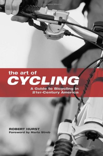 Download The Art of Cycling: A Guide to Bicycling in 21st-Century America PDF