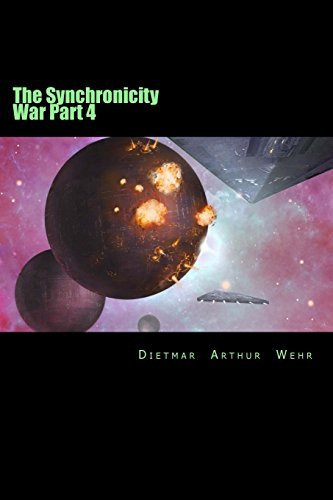 The Synchronicity War Part 4: Volume 4 by Dietmar Arthur Wehr (2014-07-03)