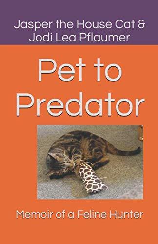 Pet to Predator: Memoir of a Feline Hunter (Jasper's Journey)