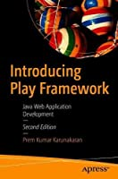 Introducing Play Framework: Java Web Application Development, 2nd Edition Front Cover