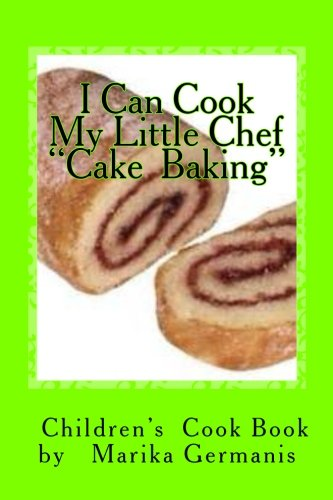 "I Can Cook: ""Cake Baking"" (Children's Cook Book Series) (Volume 4) by Marika Germanis"