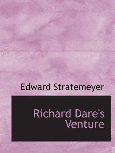 Download Richard Dare's Venture: Or: Striking Out for Himself PDF