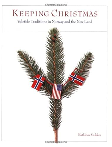 keeping christmas yuletide traditions in norway and the new land kathleen stokker 9780873513906 amazoncom books