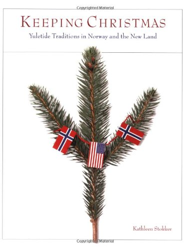 Keeping Christmas: Yuletide Traditions in Norway and the New Land Traditions In Norway