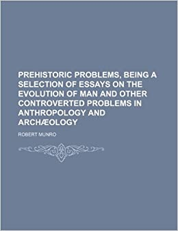 Short Essays In English Prehistoric Problems Being A Selection Of Essays On The Evolution Of Man  And Other Controverted Problems In Anthropology And Archology Robert  Munro  Essays On Science Fiction also Business Essay Writing Prehistoric Problems Being A Selection Of Essays On The Evolution  Writing A High School Essay
