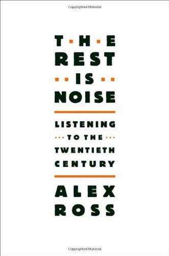 The Rest Is Noise: Listening to the Twentieth Century (20th Century Classical Music)