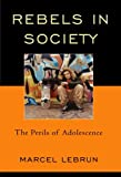Rebels in Society: The Perils of Adolescence