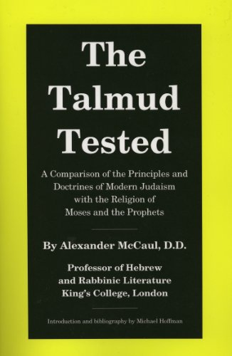 The Talmud Tested: A Comparison of the Principles and Doctrines of Modern Judaism with the Religion of Moses and the Prophets