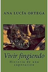 Vivir fingiendo: Historia de una superación (Spanish Edition) Paperback