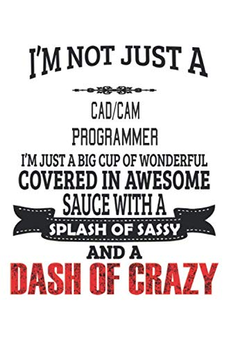 - I'm Not Just A Cad/Cam Programmer: Notebook: Cad/Cam Programmer Notebook, Journal Gift, Diary, Doodle Gift or Notebook