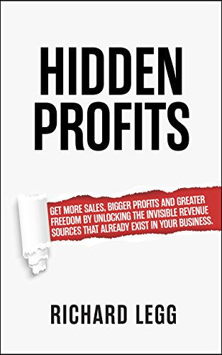 Hidden Profits: Get more sales, bigger profits and greater freedom by unlocking the invisible revenue sources that already exist in your business. cover