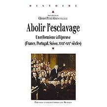 Abolir l'esclavage: Un réformisme à l'épreuve (France, Portugal, Suisse, xviiie-xixe siècles) (Histoire)