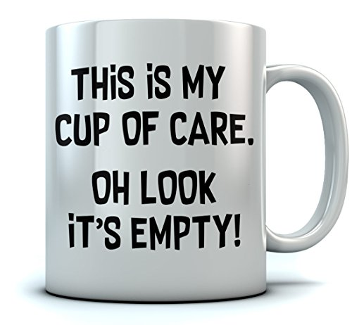 This Is My Cup Of Care - Oh Look It's Empty Funny Don't Care Sarcastic Coffee Mug Birthday / Xmas / Retirement Gift For Him Or Her, Gift For Sarcasm Lovers, Co-Worker Funny Mug 11 Oz. White