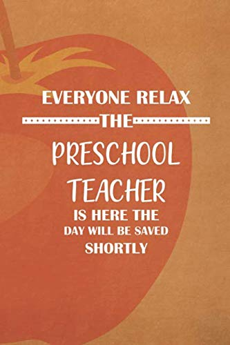 Everyone Relax The Preschool Teacher Is Here The Day Will Be Saved Shortly: Blank Lined Notebook Journal Diary Composition Notepad 120 Pages 6x9 Paperback ( Teacher Gift ) Orange